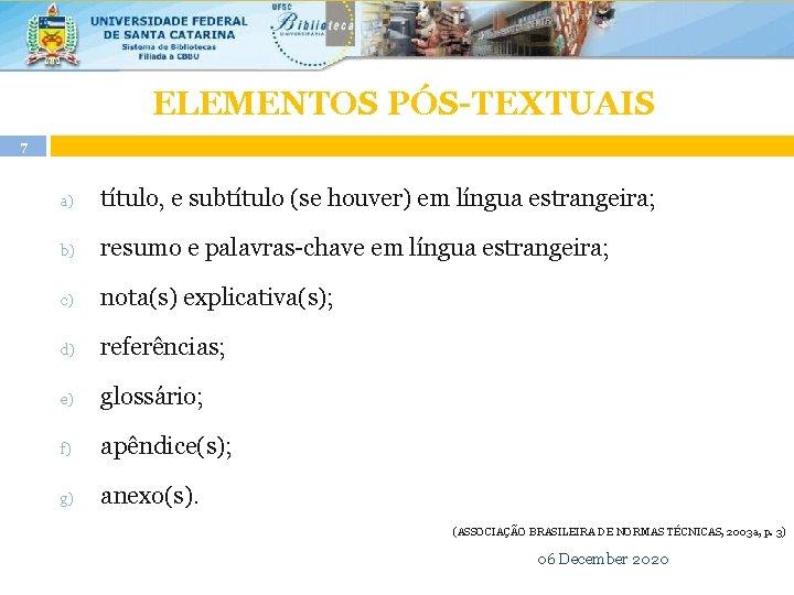ELEMENTOS PÓS-TEXTUAIS 7 a) título, e subtítulo (se houver) em língua estrangeira; b) resumo