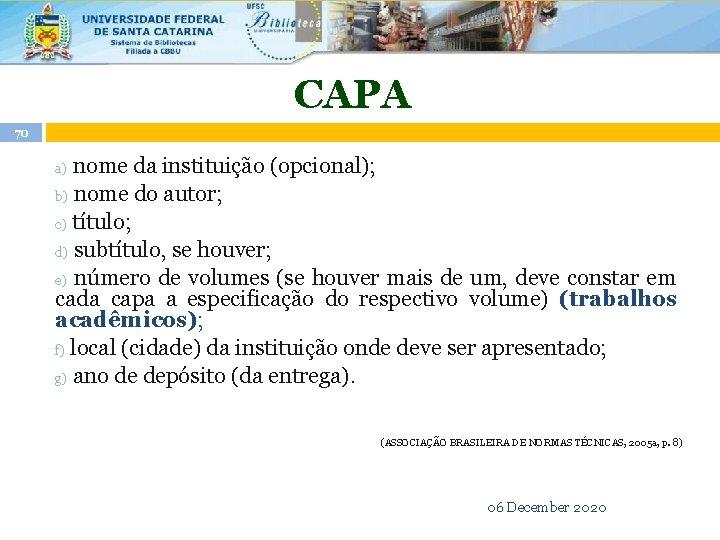 CAPA 70 nome da instituição (opcional); b) nome do autor; c) título; d) subtítulo,