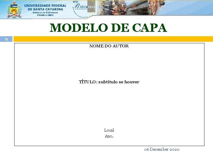 MODELO DE CAPA 71 NOME DO AUTOR TÍTULO: subtítulo se houver Local Ano. 06