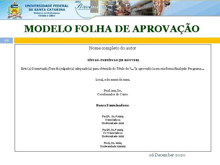 MODELO FOLHA DE APROVAÇÃO 77 Nome completo do autor TÍTULO: SUBTÍTULO (SE HOUVER) Este