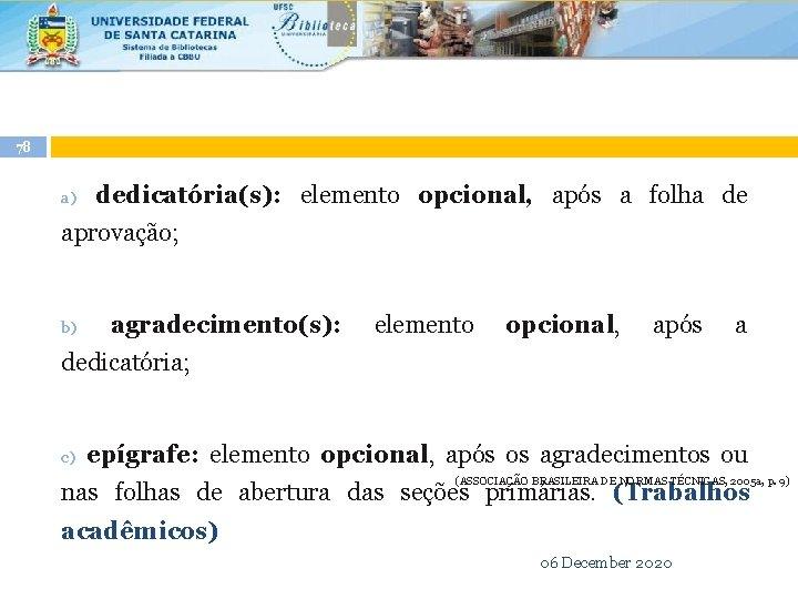 78 a) dedicatória(s): elemento opcional, após a folha de aprovação; b) agradecimento(s): elemento opcional,