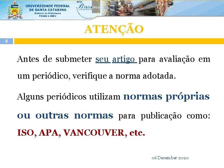 ATENÇÃO 8 Antes de submeter seu artigo para avaliação em um periódico, verifique a