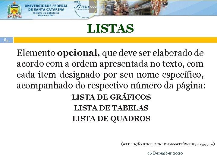 LISTAS 84 Elemento opcional, que deve ser elaborado de acordo com a ordem apresentada
