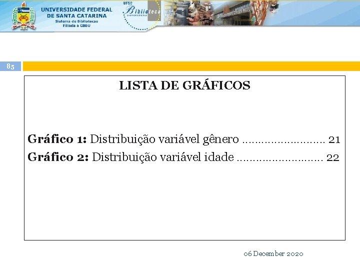 85 LISTA DE GRÁFICOS Gráfico 1: Distribuição variável gênero. . . 21 Gráfico 2: