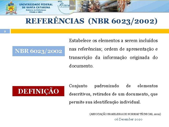 REFERÊNCIAS (NBR 6023/2002) 9 Estabelece os elementos a serem incluídos NBR 6023/2002 nas