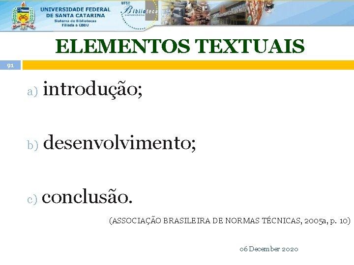 ELEMENTOS TEXTUAIS 91 a) introdução; b) c) desenvolvimento; conclusão. (ASSOCIAÇÃO BRASILEIRA DE NORMAS TÉCNICAS,
