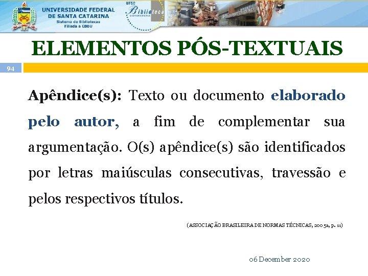 ELEMENTOS PÓS-TEXTUAIS 94 Apêndice(s): Texto ou documento elaborado pelo autor, a fim de complementar