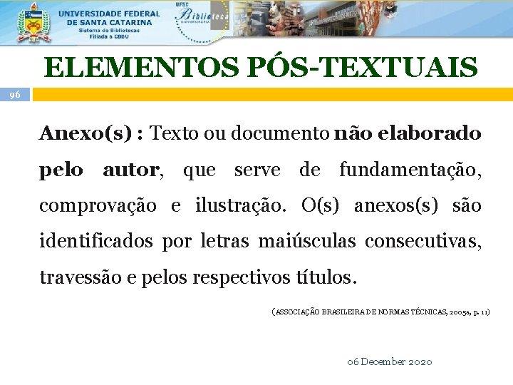 ELEMENTOS PÓS-TEXTUAIS 96 Anexo(s) : Texto ou documento não elaborado pelo autor, que serve