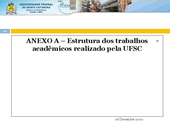 97 ANEXO A – Estrutura dos trabalhos acadêmicos realizado pela UFSC 92 06 December