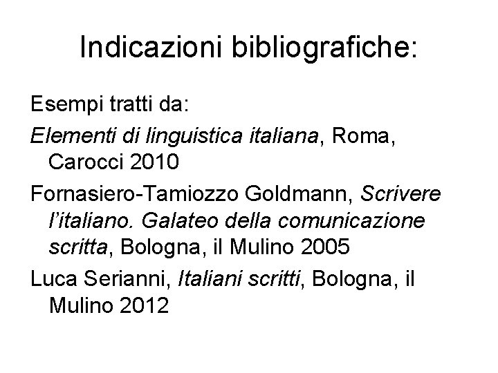 Indicazioni bibliografiche: Esempi tratti da: Elementi di linguistica italiana, Roma, Carocci 2010 Fornasiero-Tamiozzo Goldmann,