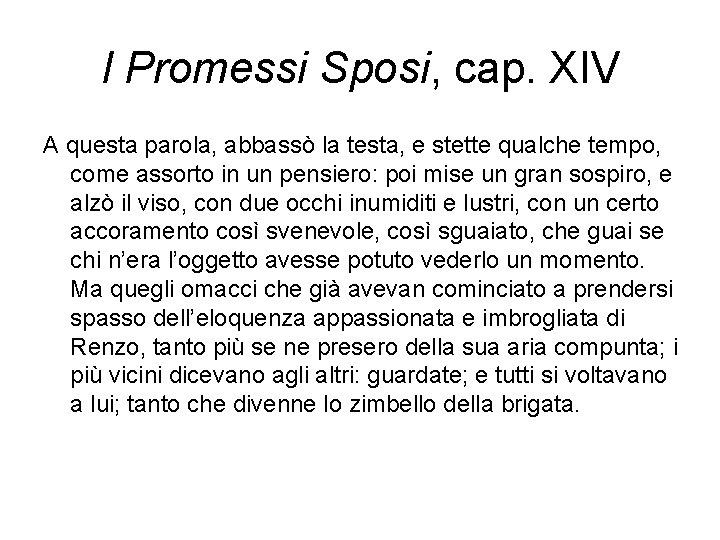 I Promessi Sposi, cap. XIV A questa parola, abbassò la testa, e stette qualche