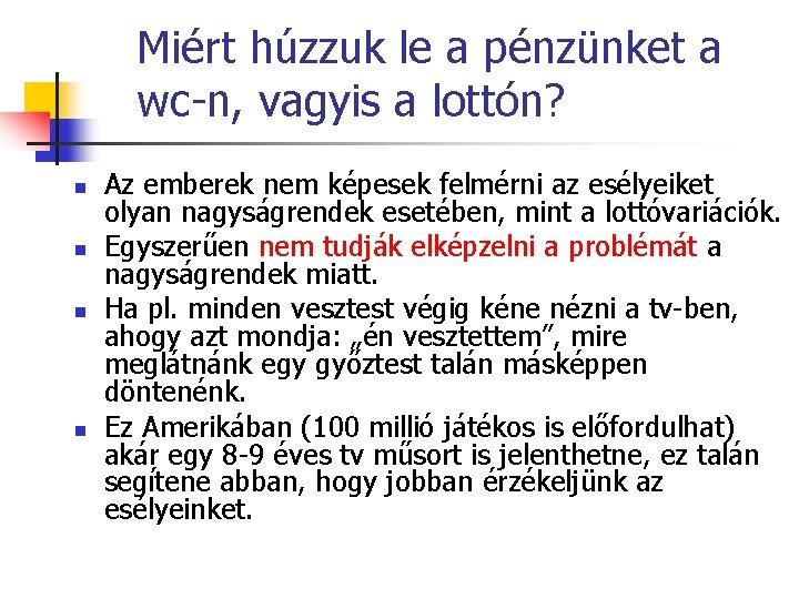 Miért húzzuk le a pénzünket a wc-n, vagyis a lottón? n n Az emberek