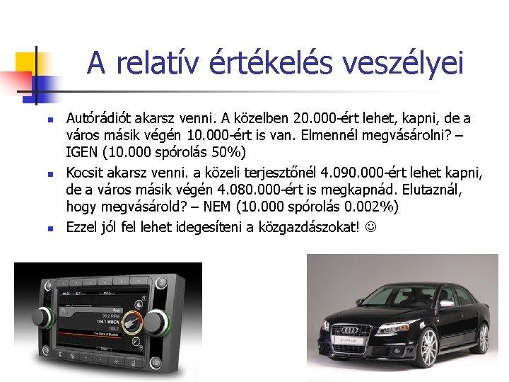 A relatív értékelés veszélyei n n n Autórádiót akarsz venni. A közelben 20. 000