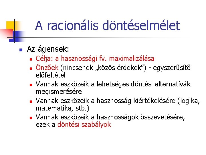 A racionális döntéselmélet n Az ágensek: n n n Célja: a hasznossági fv. maximalizálása