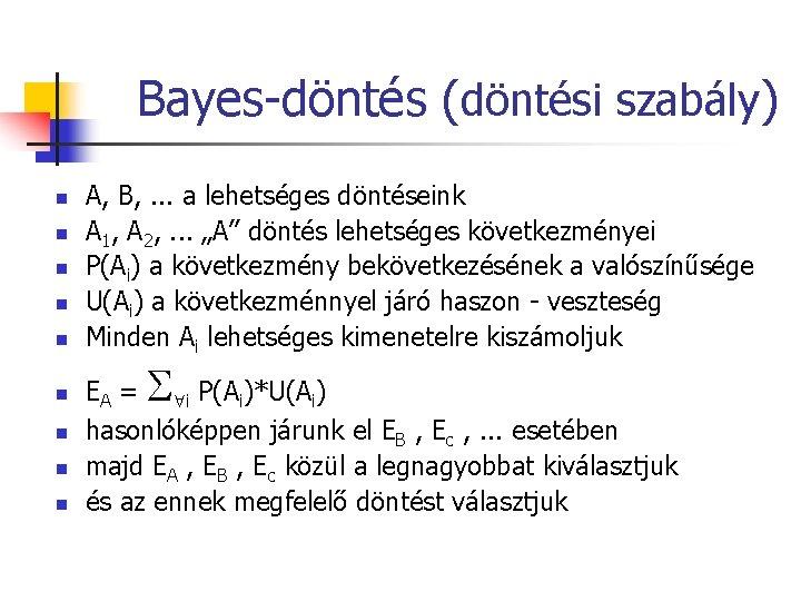 Bayes-döntés (döntési szabály) n n n n n A, B, . . . a