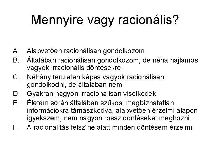 Mennyire vagy racionális? A. B. Alapvetően racionálisan gondolkozom. Általában racionálisan gondolkozom, de néha hajlamos