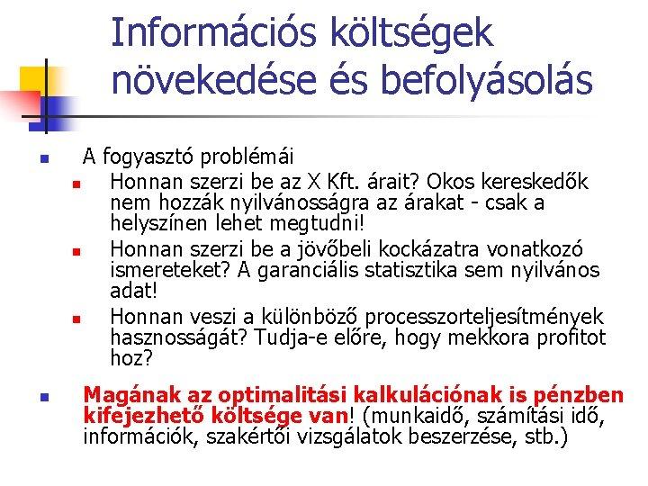 Információs költségek növekedése és befolyásolás n n A fogyasztó problémái n Honnan szerzi be