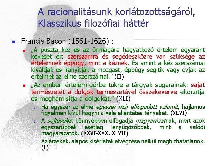 A racionalitásunk korlátozottságáról, Klasszikus filozófiai háttér n Francis Bacon (1561 -1626) : n n