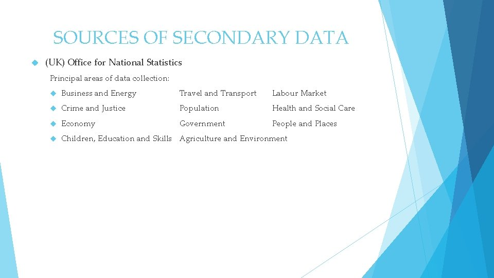 SOURCES OF SECONDARY DATA (UK) Office for National Statistics Principal areas of data collection: