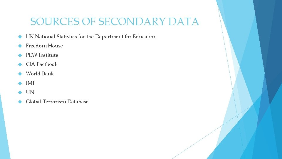 SOURCES OF SECONDARY DATA UK National Statistics for the Department for Education Freedom House