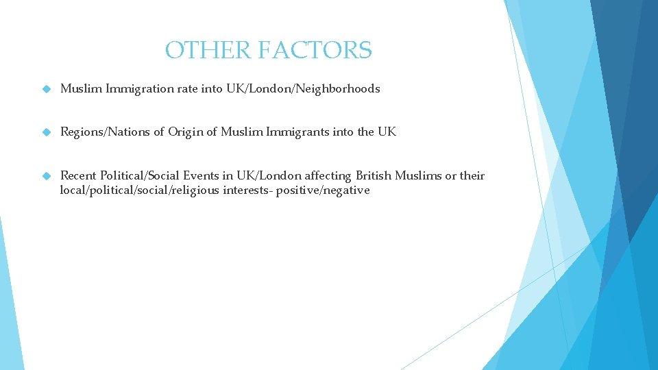 OTHER FACTORS Muslim Immigration rate into UK/London/Neighborhoods Regions/Nations of Origin of Muslim Immigrants into