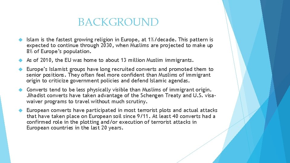 BACKGROUND Islam is the fastest growing religion in Europe, at 1%/decade. This pattern is