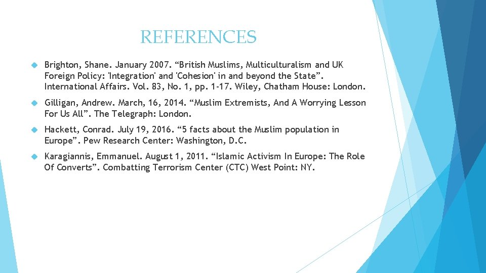 """REFERENCES Brighton, Shane. January 2007. """"British Muslims, Multiculturalism and UK Foreign Policy: 'Integration' and"""