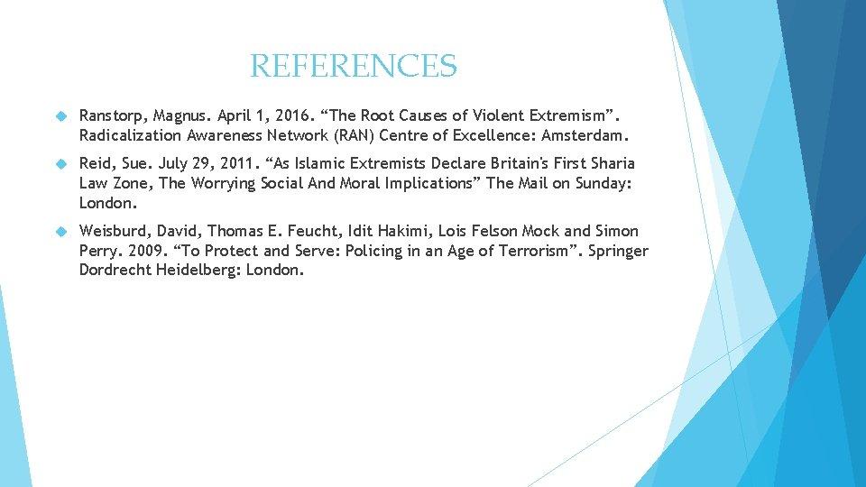 "REFERENCES Ranstorp, Magnus. April 1, 2016. ""The Root Causes of Violent Extremism"". Radicalization Awareness"
