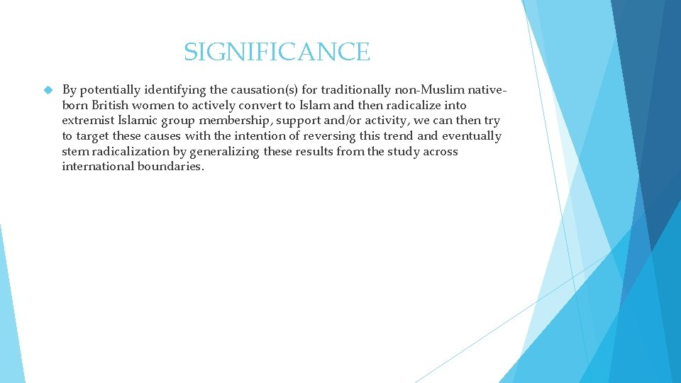 SIGNIFICANCE By potentially identifying the causation(s) for traditionally non-Muslim nativeborn British women to actively