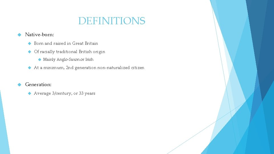 DEFINITIONS Native-born: Born and raised in Great Britain Of racially traditional British origin Mainly
