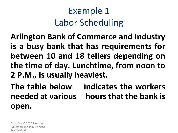 Example 1 Labor Scheduling Arlington Bank of Commerce and Industry is a busy bank