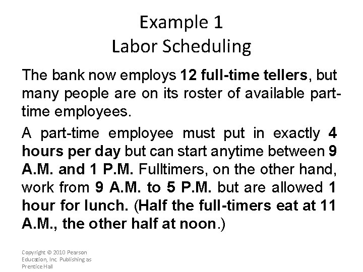 Example 1 Labor Scheduling The bank now employs 12 full-time tellers, but many people