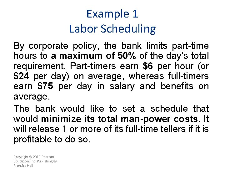 Example 1 Labor Scheduling By corporate policy, the bank limits part-time hours to a
