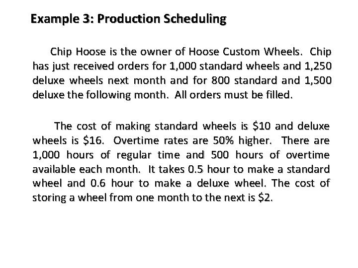 Example 3: Production Scheduling Chip Hoose is the owner of Hoose Custom Wheels. Chip