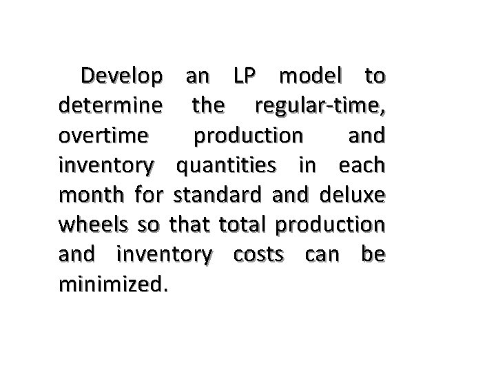 Develop an LP model to determine the regular-time, overtime production and inventory quantities in