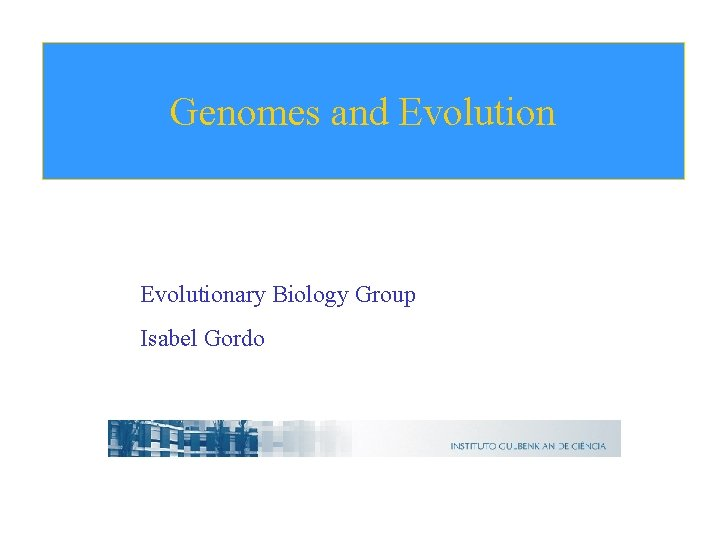 Genomes and Evolutionary Biology Group Isabel Gordo