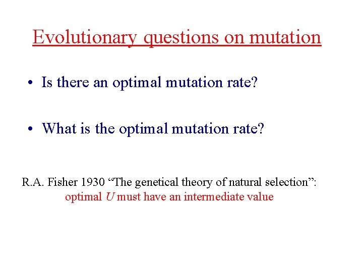 Evolutionary questions on mutation • Is there an optimal mutation rate? • What is
