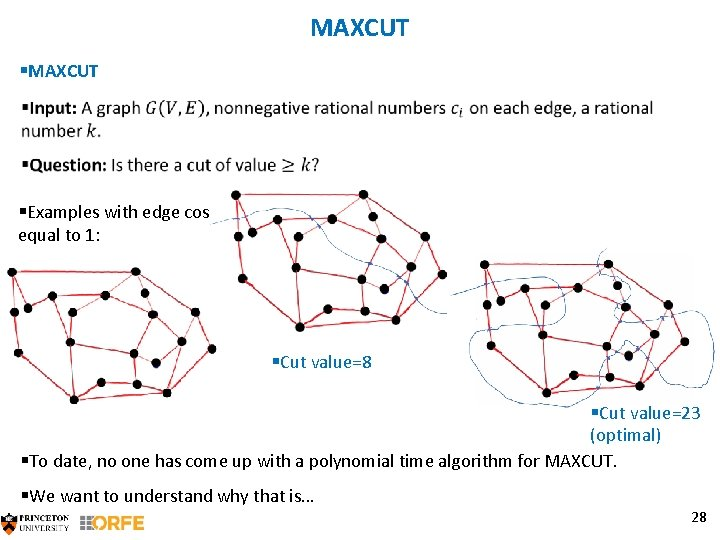 MAXCUT §MAXCUT §Examples with edge costs equal to 1: §Cut value=8 §Cut value=23 (optimal)