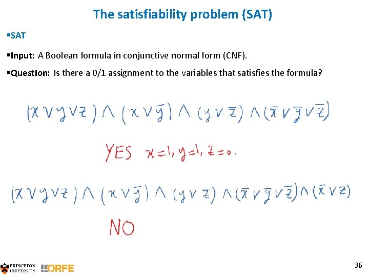 The satisfiability problem (SAT) §SAT §Input: A Boolean formula in conjunctive normal form (CNF).