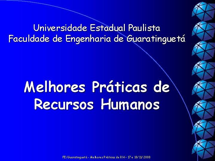 Universidade Estadual Paulista Faculdade de Engenharia de Guaratinguetá Melhores Práticas de Recursos Humanos FE/Guaratinguetá
