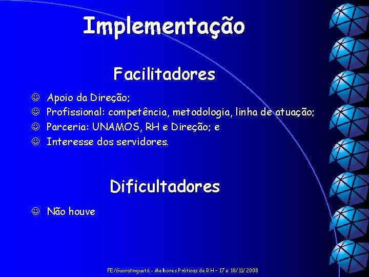 Implementação Facilitadores J J Apoio da Direção; Profissional: competência, metodologia, linha de atuação; Parceria: