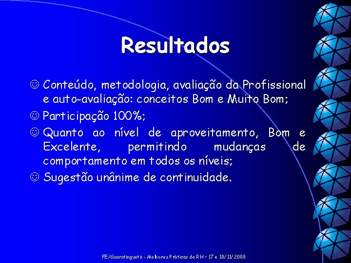 Resultados J Conteúdo, metodologia, avaliação da Profissional e auto-avaliação: conceitos Bom e Muito Bom;