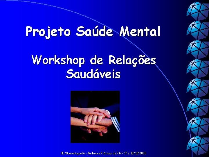Projeto Saúde Mental Workshop de Relações Saudáveis FE/Guaratinguetá - Melhores Práticas de RH –