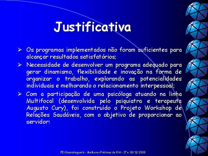 Justificativa Ø Os programas implementados não foram suficientes para alcançar resultados satisfatórios; Ø Necessidade