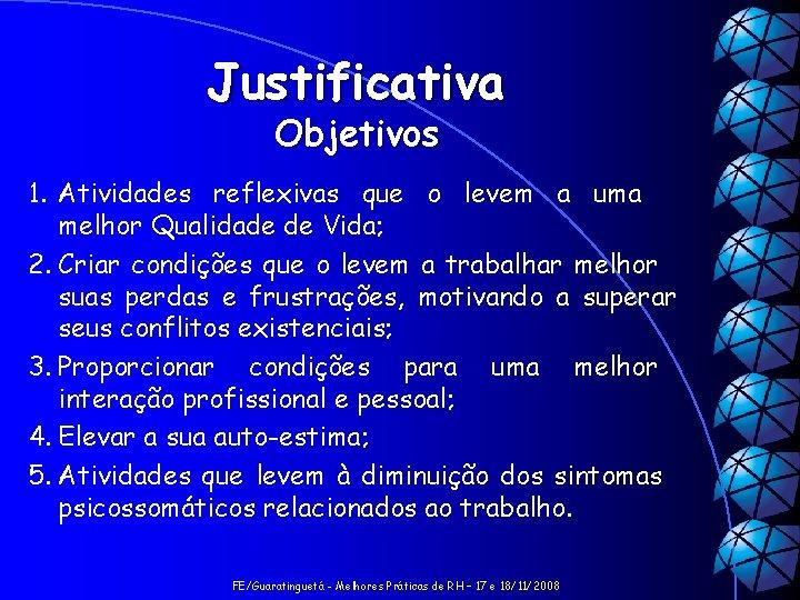 Justificativa Objetivos 1. Atividades reflexivas que o levem a uma melhor Qualidade de Vida;
