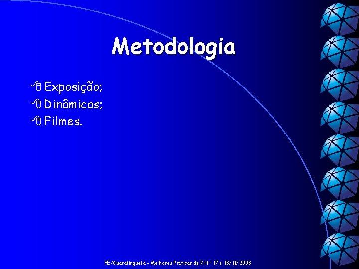 Metodologia 8 Exposição; 8 Dinâmicas; 8 Filmes. FE/Guaratinguetá - Melhores Práticas de RH –