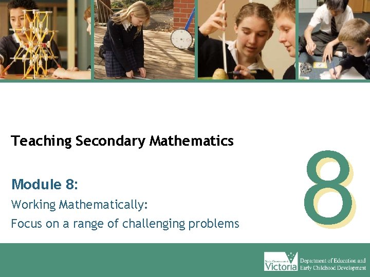 Teaching Secondary Mathematics Module 8: Working Mathematically: Focus on a range of challenging problems