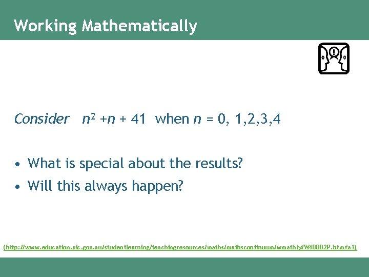 Working Mathematically Consider n 2 +n + 41 when n = 0, 1, 2,