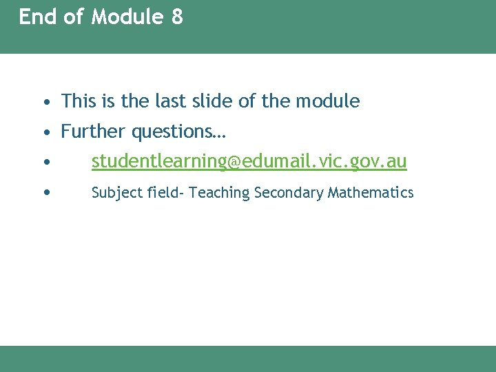 End of Module 8 • This is the last slide of the module •