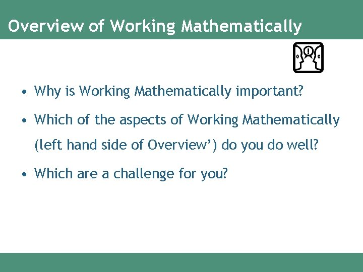 Overview of Working Mathematically • Why is Working Mathematically important? • Which of the